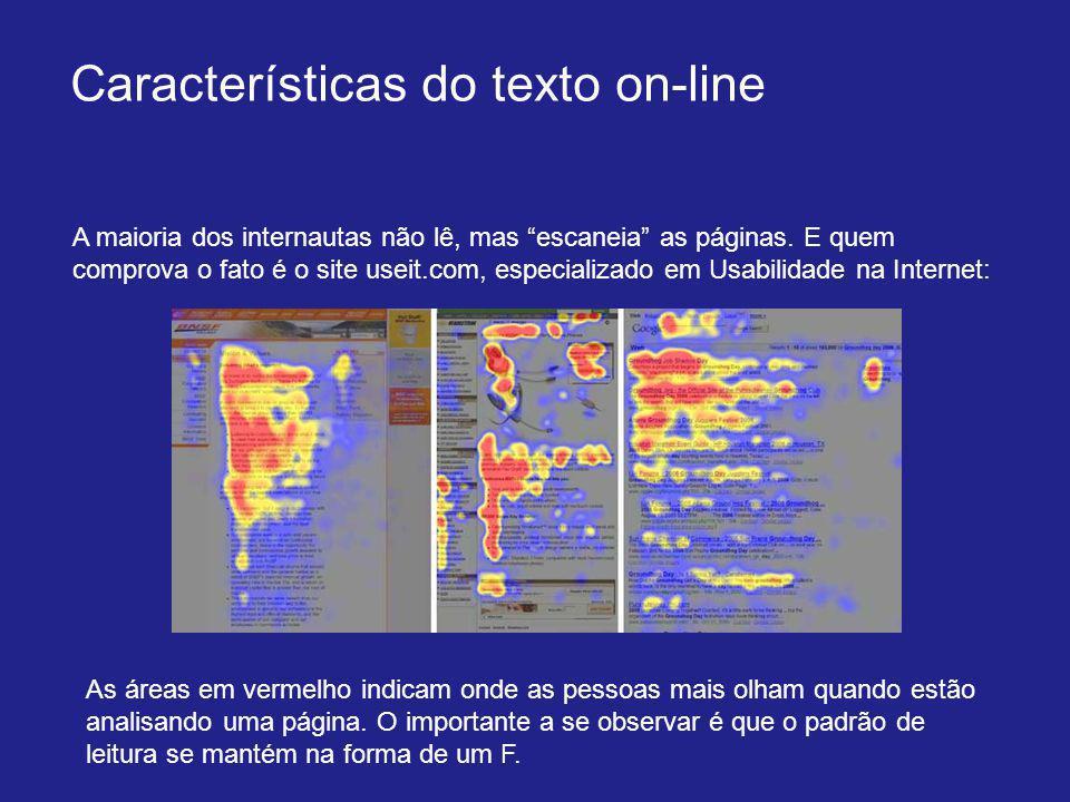 """Características do texto on-line A maioria dos internautas não lê, mas """"escaneia"""" as páginas. E quem comprova o fato é o site useit.com, especializado"""