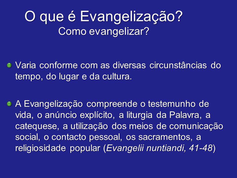O que é Evangelização? Como evangelizar? Varia conforme com as diversas circunstâncias do tempo, do lugar e da cultura. A Evangelização compreende o t