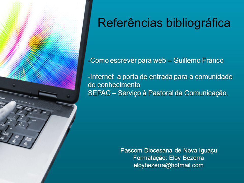 Referências bibliográfica -Como escrever para web – Guillemo Franco -Internet a porta de entrada para a comunidade do conhecimento SEPAC – Serviço à P