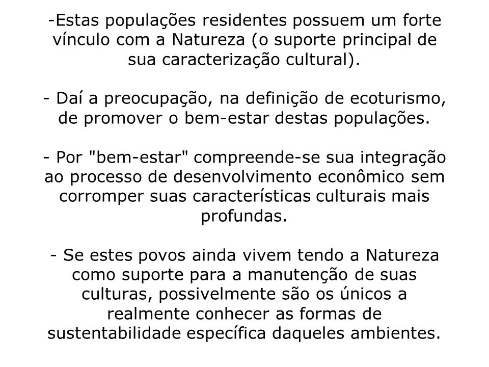 -Estas populações residentes possuem um forte vínculo com a Natureza (o suporte principal de sua caracterização cultural). - Daí a preocupação, na def