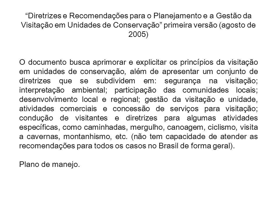 """""""Diretrizes e Recomendações para o Planejamento e a Gestão da Visitação em Unidades de Conservação"""" primeira versão (agosto de 2005) O documento busca"""