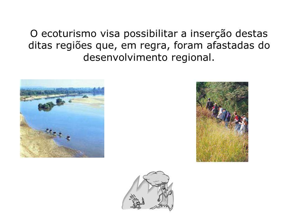 O ecoturismo visa possibilitar a inserção destas ditas regiões que, em regra, foram afastadas do desenvolvimento regional.