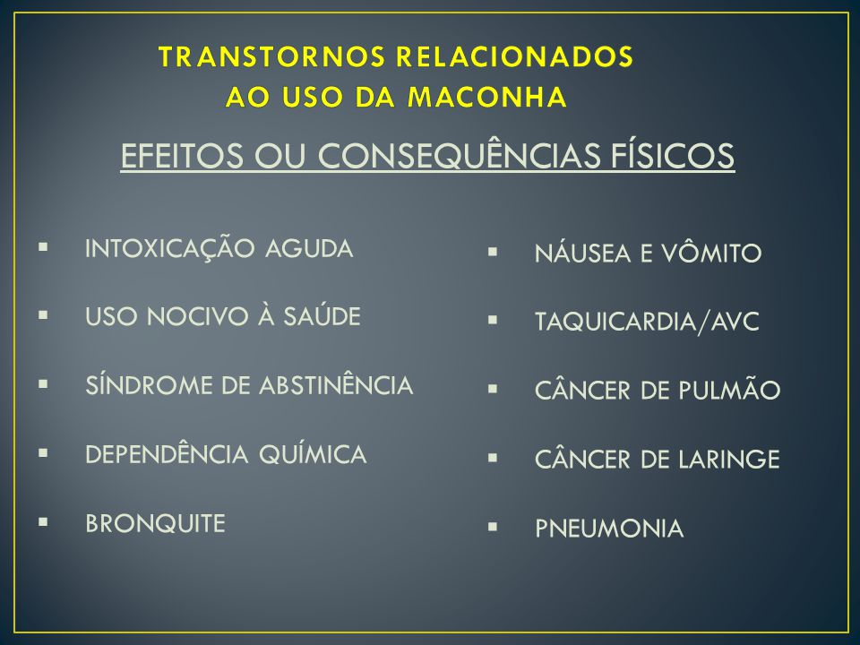 INTOXICAÇÃO AGUDA  USO NOCIVO À SAÚDE  SÍNDROME DE ABSTINÊNCIA  DEPENDÊNCIA QUÍMICA  BRONQUITE EFEITOS OU CONSEQUÊNCIAS FÍSICOS  NÁUSEA E VÔMITO  TAQUICARDIA/AVC  CÂNCER DE PULMÃO  CÂNCER DE LARINGE  PNEUMONIA