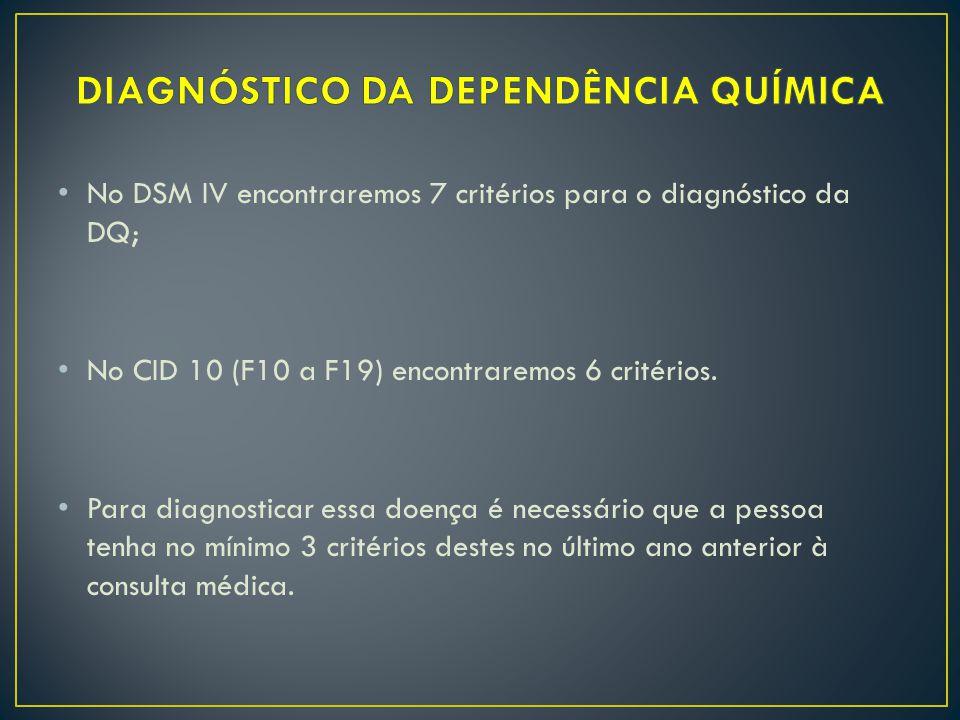 No DSM IV encontraremos 7 critérios para o diagnóstico da DQ; No CID 10 (F10 a F19) encontraremos 6 critérios. Para diagnosticar essa doença é necessá