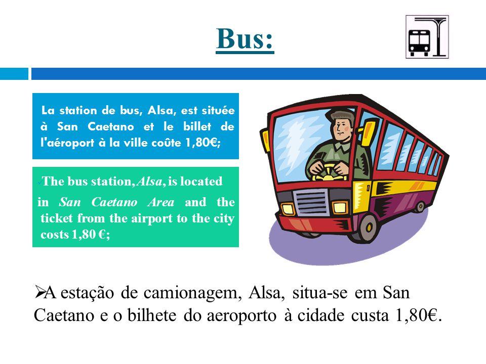 Bus: La station de bus, Alsa, est située à San Caetano et le billet de l aéroport à la ville coûte 1,80€; The bus station, Alsa, is located in San Caetano Area and the ticket from the airport to the city costs 1,80 €;  A estação de camionagem, Alsa, situa-se em San Caetano e o bilhete do aeroporto à cidade custa 1,80€.