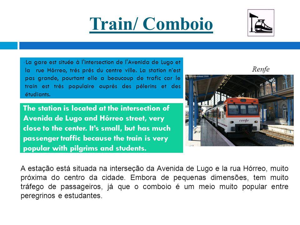 Train/ Comboio La gare est située à l'intersection de l'Avenida de Lugo et la rue Hórreo, très près du centre ville. La station n'est pas grande, pour