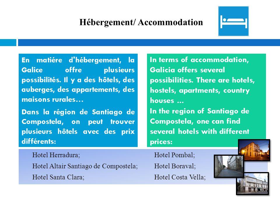 Hébergement/ Accommodation Hotel Herradura; Hotel Altair Santiago de Compostela; Hotel Santa Clara; Hotel Pombal; Hotel Boraval; Hotel Costa Vella; En matiére d hébergement, la Galice offre plusieurs possibilités.