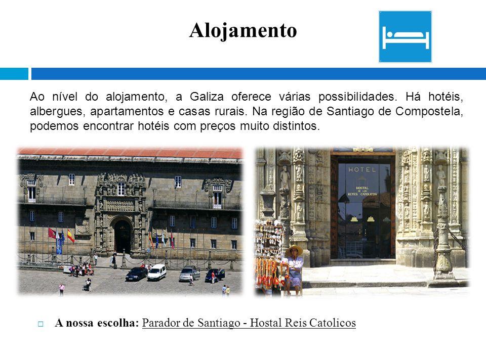  A nossa escolha: Parador de Santiago - Hostal Reis Catolicos Alojamento Ao nível do alojamento, a Galiza oferece várias possibilidades. Há hotéis, a