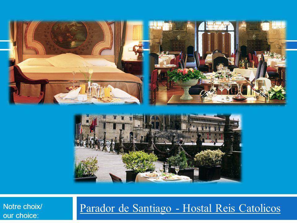 Parador de Santiago - Hostal Reis Catolicos Notre choix/ our choice: