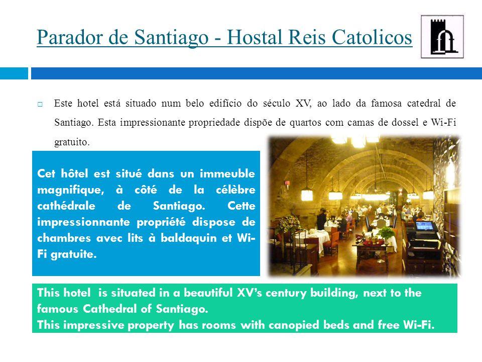 Parador de Santiago - Hostal Reis Catolicos  Este hotel está situado num belo edifício do século XV, ao lado da famosa catedral de Santiago. Esta imp