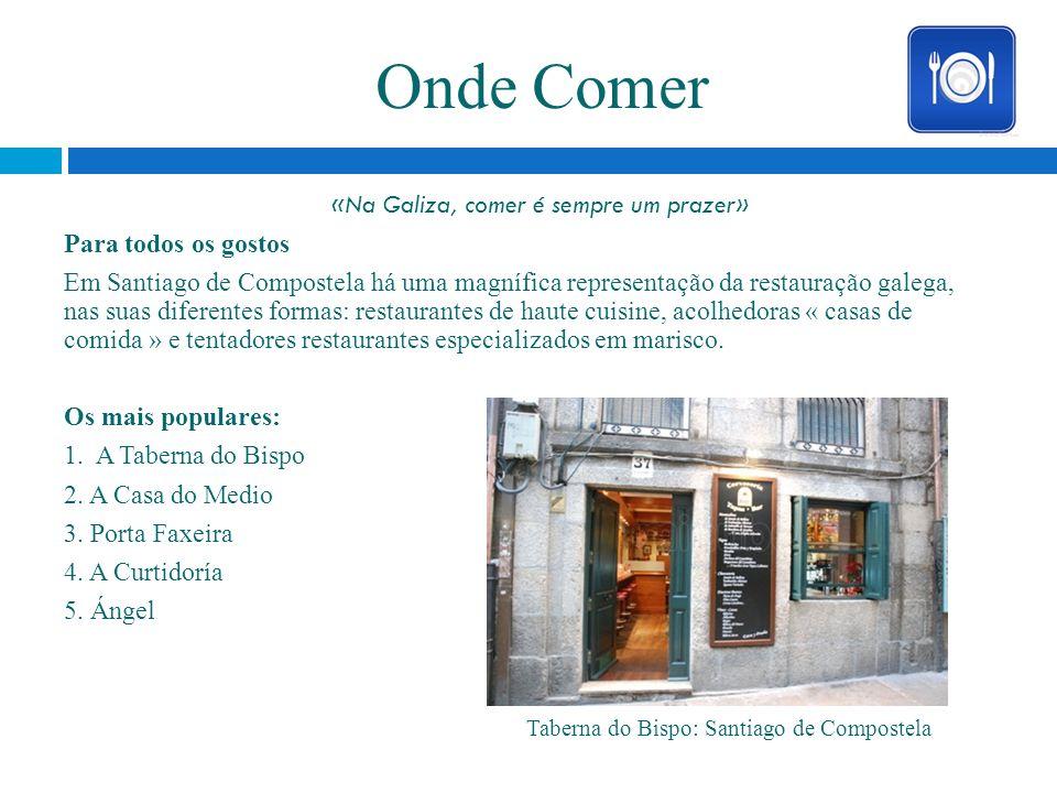 Onde Comer «Na Galiza, comer é sempre um prazer» Para todos os gostos Em Santiago de Compostela há uma magnífica representação da restauração galega,