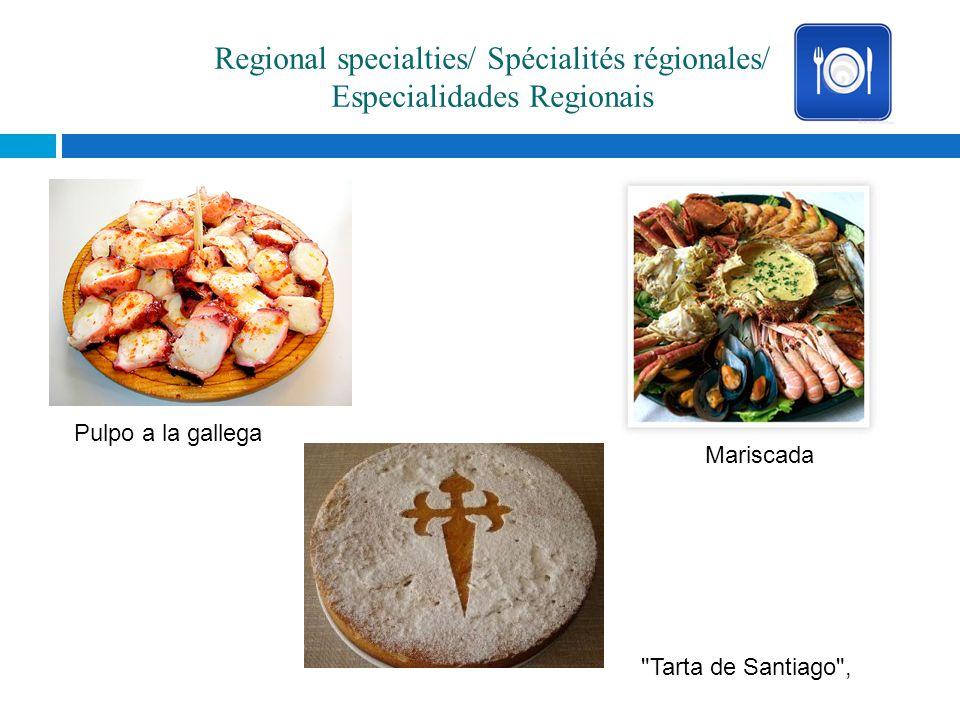 Regional specialties/ Spécialités régionales/ Especialidades Regionais Tarta de Santiago , Pulpo a la gallega Mariscada