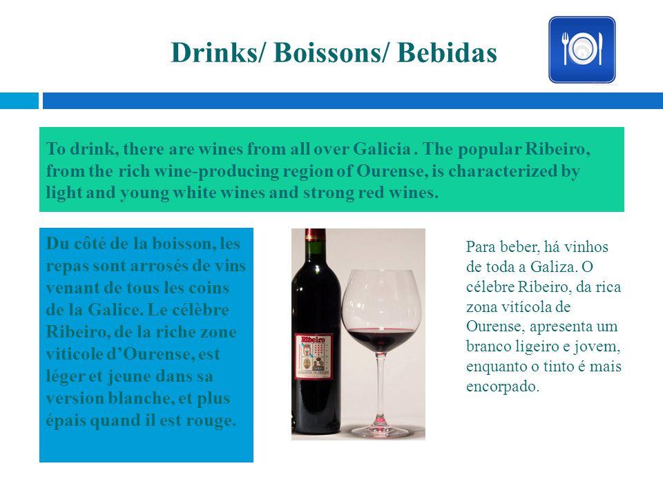 Drinks/ Boissons/ Bebidas Du côté de la boisson, les repas sont arrosés de vins venant de tous les coins de la Galice. Le célèbre Ribeiro, de la riche
