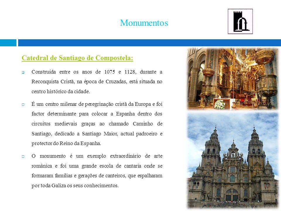 Monumentos Catedral de Santiago de Compostela:  Construída entre os anos de 1075 e 1128, durante a Reconquista Cristã, na época de Cruzadas, está situada no centro histórico da cidade.