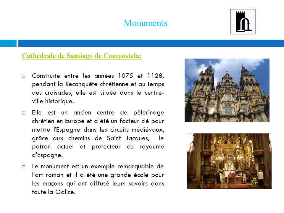 Monuments Cathédrale de Santiago de Compostela:  Construite entre les années 1075 et 1128, pendant la Reconquête chrétienne et au temps des croisades, elle est située dans le centre- ville historique.