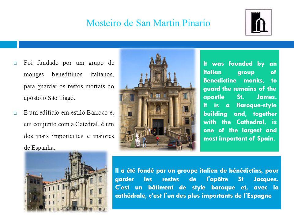 Mosteiro de San Martin Pinario  Foi fundado por um grupo de monges beneditinos italianos, para guardar os restos mortais do apóstolo São Tiago.  É u