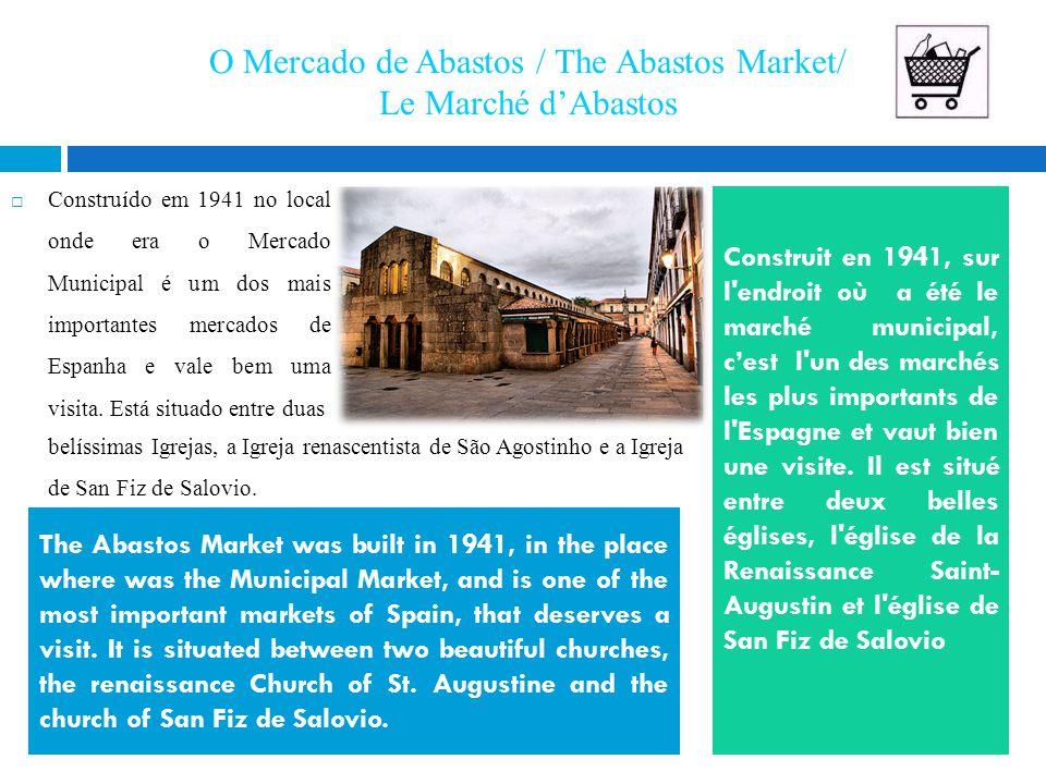 O Mercado de Abastos / The Abastos Market/ Le Marché d'Abastos  Construído em 1941 no local onde era o Mercado Municipal é um dos mais importantes mercados de Espanha e vale bem uma visita.