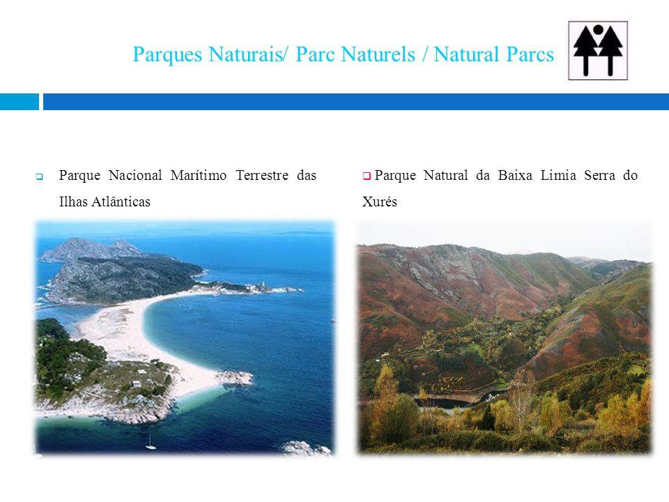 Parques Naturais/ Parc Naturels / Natural Parcs  Parque Nacional Marítimo Terrestre das Ilhas Atlânticas  Parque Natural da Baixa Limia Serra do Xurés