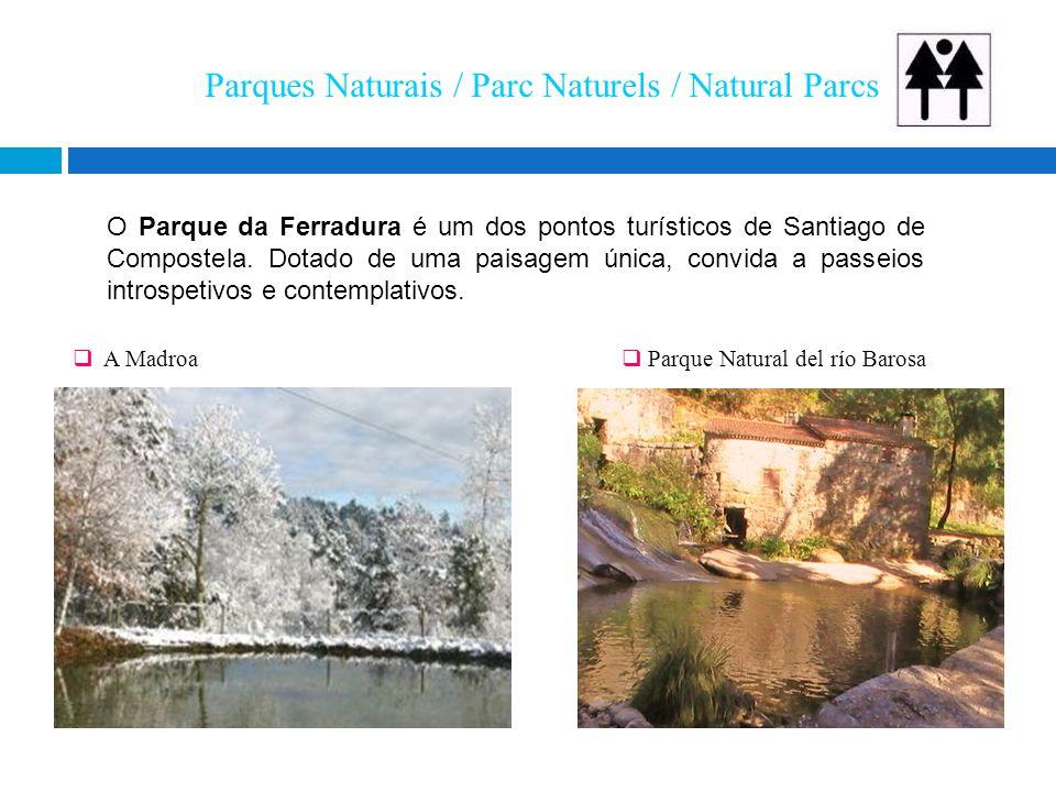 Parques Naturais / Parc Naturels / Natural Parcs  A Madroa  Parque Natural del río Barosa O Parque da Ferradura é um dos pontos turísticos de Santiago de Compostela.