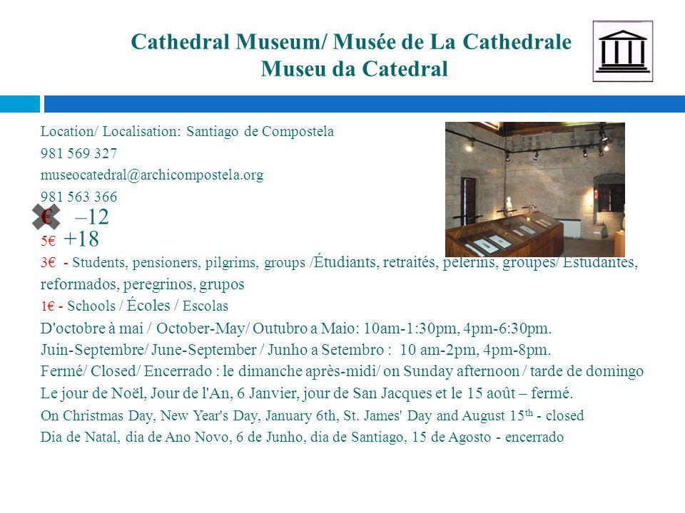 Cathedral Museum/ Musée de La Cathedrale Museu da Catedral Location/ Localisation: Santiago de Compostela 981 569 327 museocatedral@archicompostela.or