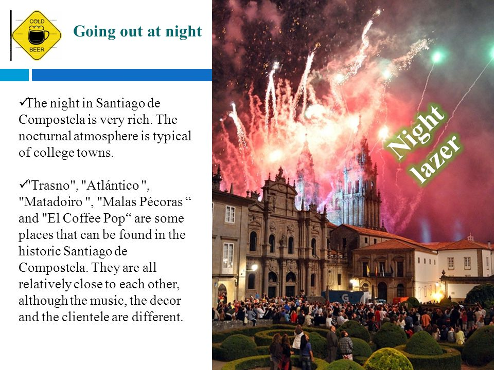 The night in Santiago de Compostela is very rich. The nocturnal atmosphere is typical of college towns.