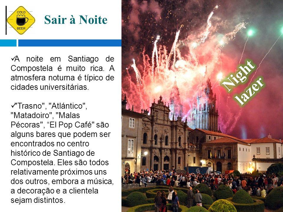 A noite em Santiago de Compostela é muito rica. A atmosfera noturna é típico de cidades universitárias.