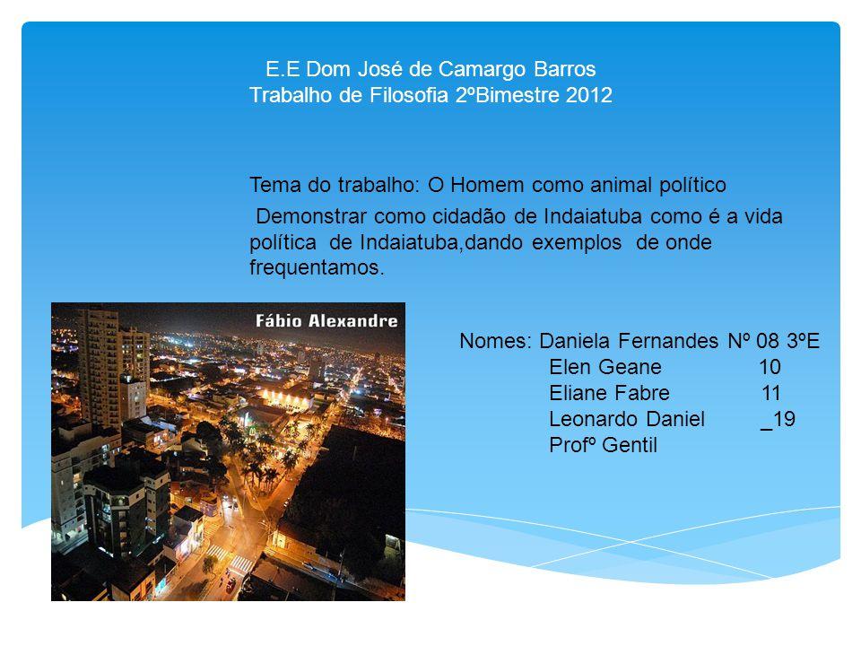 E.E Dom José de Camargo Barros Trabalho de Filosofia 2ºBimestre 2012 Tema do trabalho: O Homem como animal político Demonstrar como cidadão de Indaiat