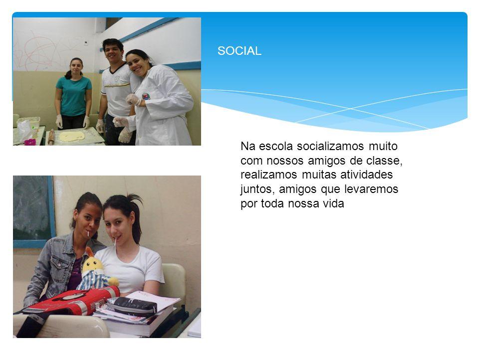 SOCIAL Na escola socializamos muito com nossos amigos de classe, realizamos muitas atividades juntos, amigos que levaremos por toda nossa vida
