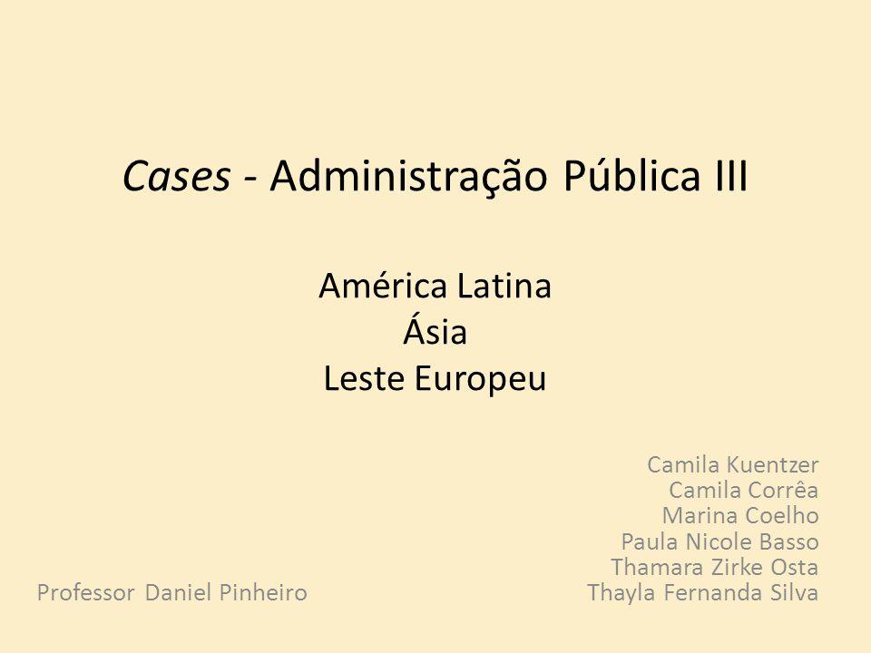 Cases - Administração Pública III América Latina Ásia Leste Europeu Camila Kuentzer Camila Corrêa Marina Coelho Paula Nicole Basso Thamara Zirke Osta
