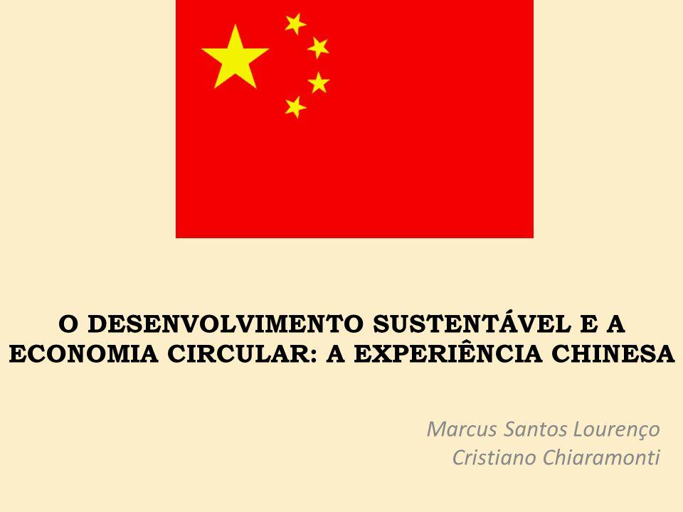 O DESENVOLVIMENTO SUSTENTÁVEL E A ECONOMIA CIRCULAR: A EXPERIÊNCIA CHINESA Marcus Santos Lourenço Cristiano Chiaramonti