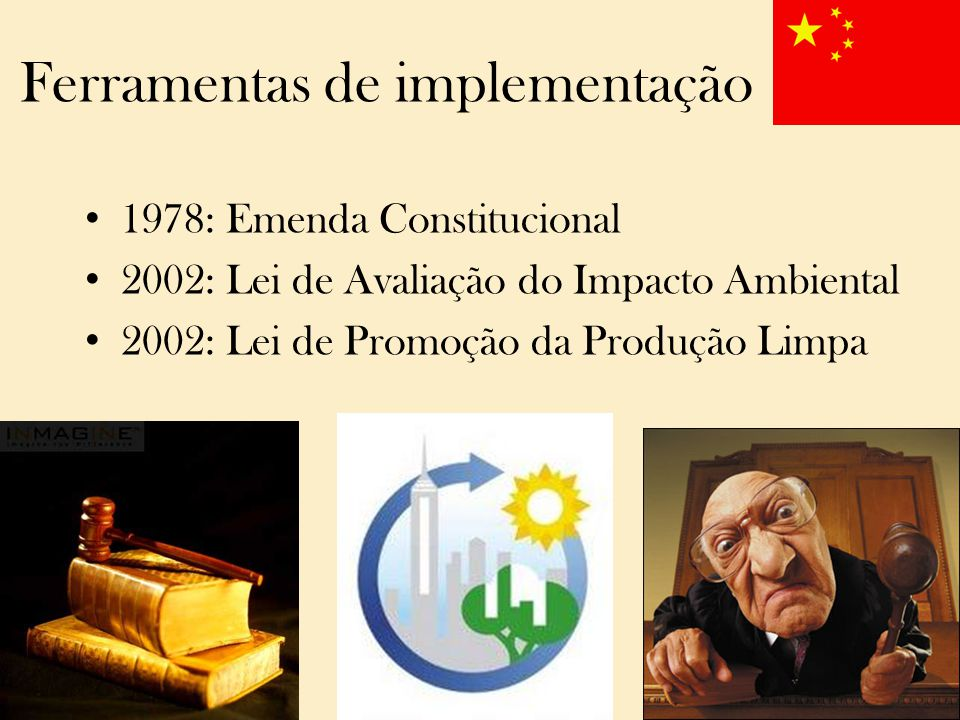 Ferramentas de implementação 1978: Emenda Constitucional 2002: Lei de Avaliação do Impacto Ambiental 2002: Lei de Promoção da Produção Limpa