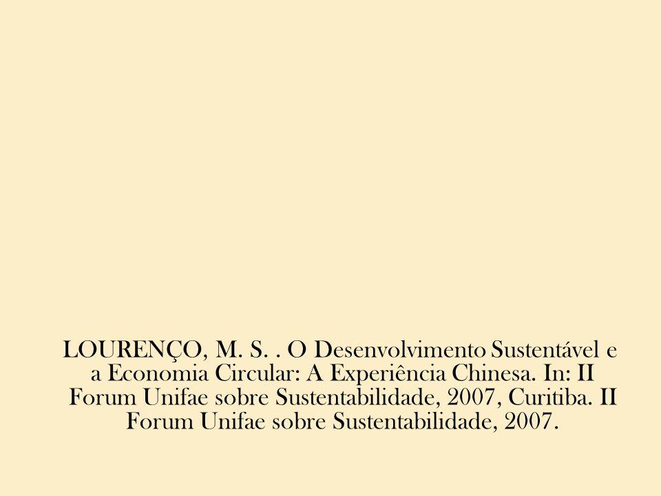 LOURENÇO, M. S.. O Desenvolvimento Sustentável e a Economia Circular: A Experiência Chinesa. In: II Forum Unifae sobre Sustentabilidade, 2007, Curitib
