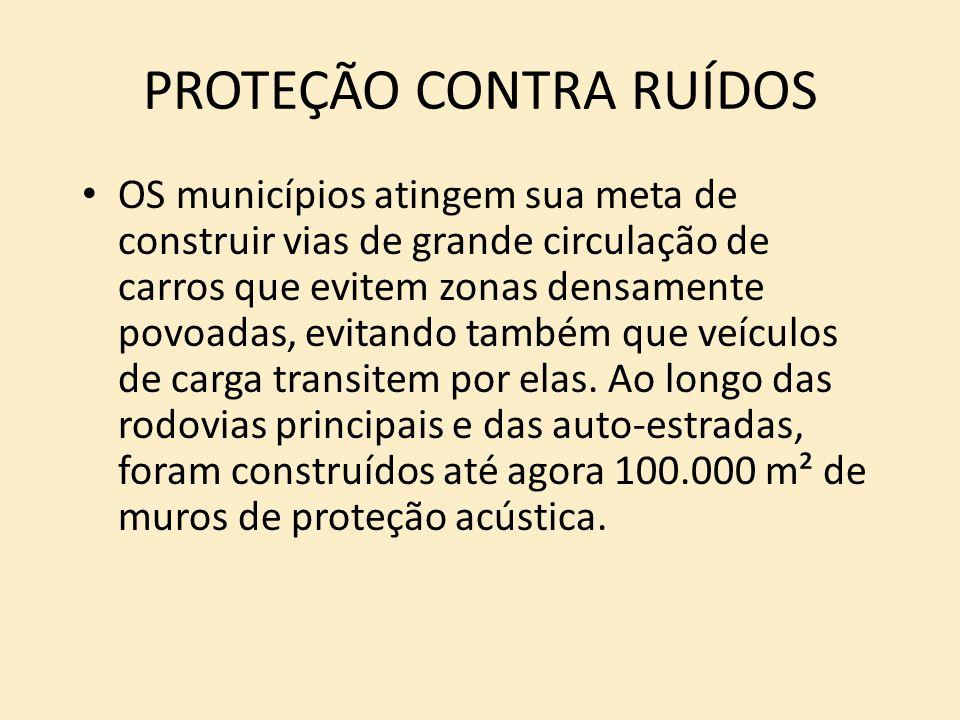 PROTEÇÃO CONTRA RUÍDOS OS municípios atingem sua meta de construir vias de grande circulação de carros que evitem zonas densamente povoadas, evitando