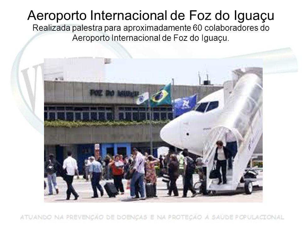 Aeroporto Internacional de Foz do Iguaçu Realizada palestra para aproximadamente 60 colaboradores do Aeroporto Internacional de Foz do Iguaçu.