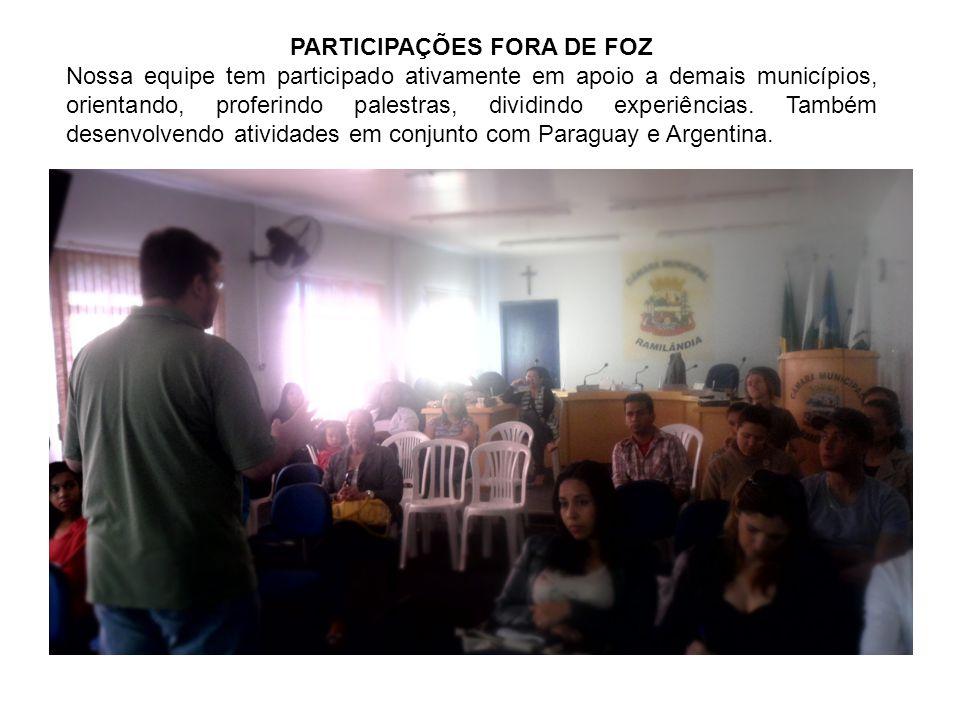 PARTICIPAÇÕES FORA DE FOZ Nossa equipe tem participado ativamente em apoio a demais municípios, orientando, proferindo palestras, dividindo experiências.