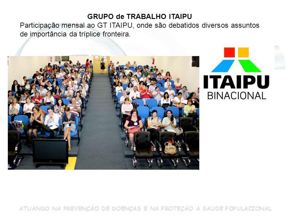GRUPO de TRABALHO ITAIPU Participação mensal ao GT ITAIPU, onde são debatidos diversos assuntos de importância da tríplice fronteira.