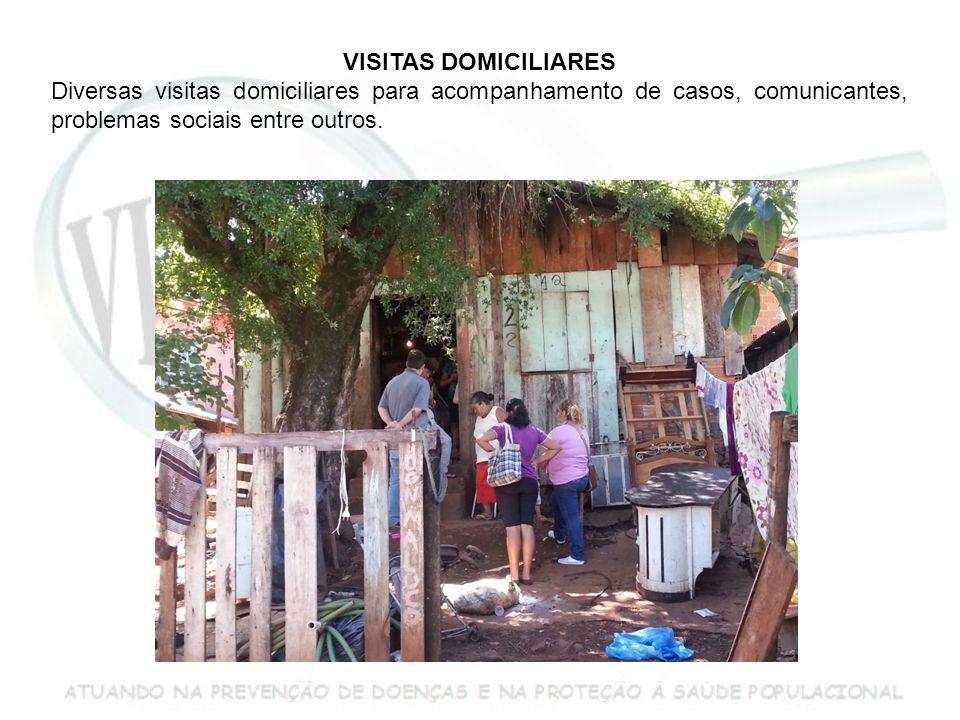 VISITAS DOMICILIARES Diversas visitas domiciliares para acompanhamento de casos, comunicantes, problemas sociais entre outros.