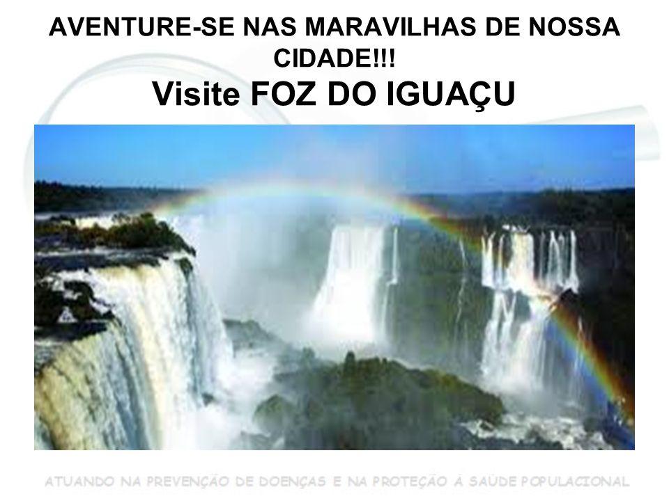 AVENTURE-SE NAS MARAVILHAS DE NOSSA CIDADE!!! Visite FOZ DO IGUAÇU