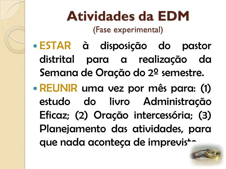 Atividades da EDM (Fase experimental) ESTAR à disposição do pastor distrital para a realização da Semana de Oração do 2º semestre.