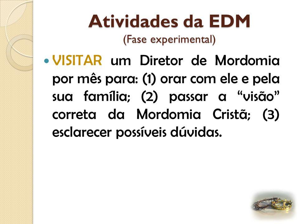 Atividades da EDM (Fase experimental) VISITAR um Diretor de Mordomia por mês para: (1) orar com ele e pela sua família; (2) passar a visão correta da Mordomia Cristã; (3) esclarecer possíveis dúvidas.