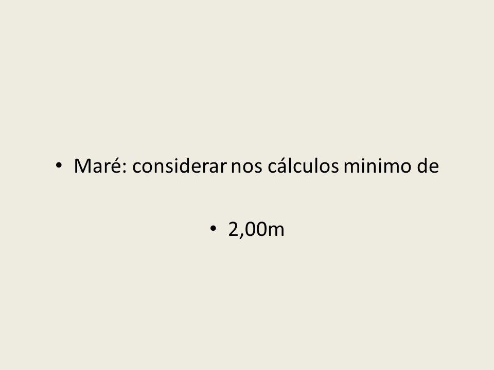 Maré: considerar nos cálculos minimo de 2,00m