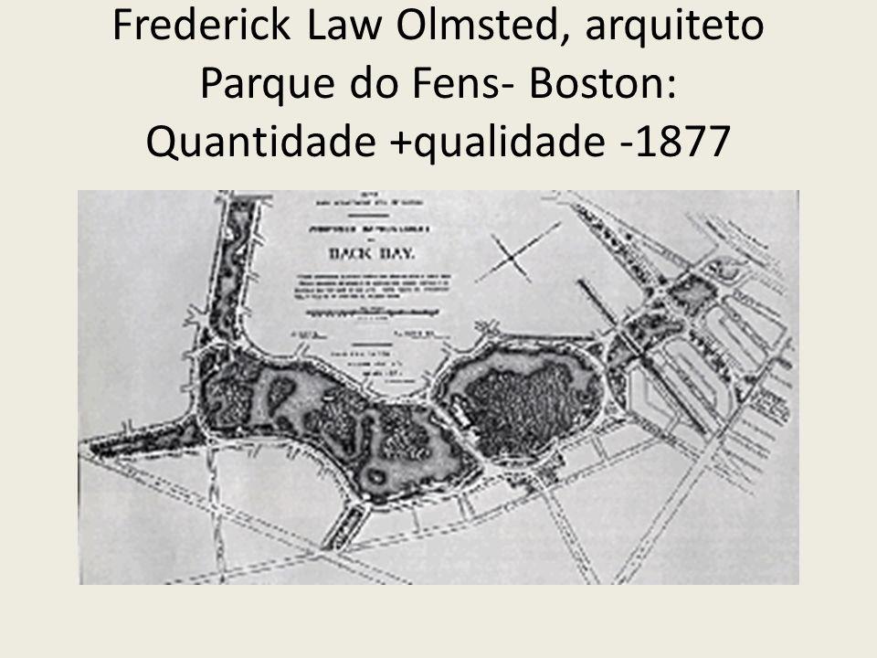 Frederick Law Olmsted, arquiteto Parque do Fens- Boston: Quantidade +qualidade -1877