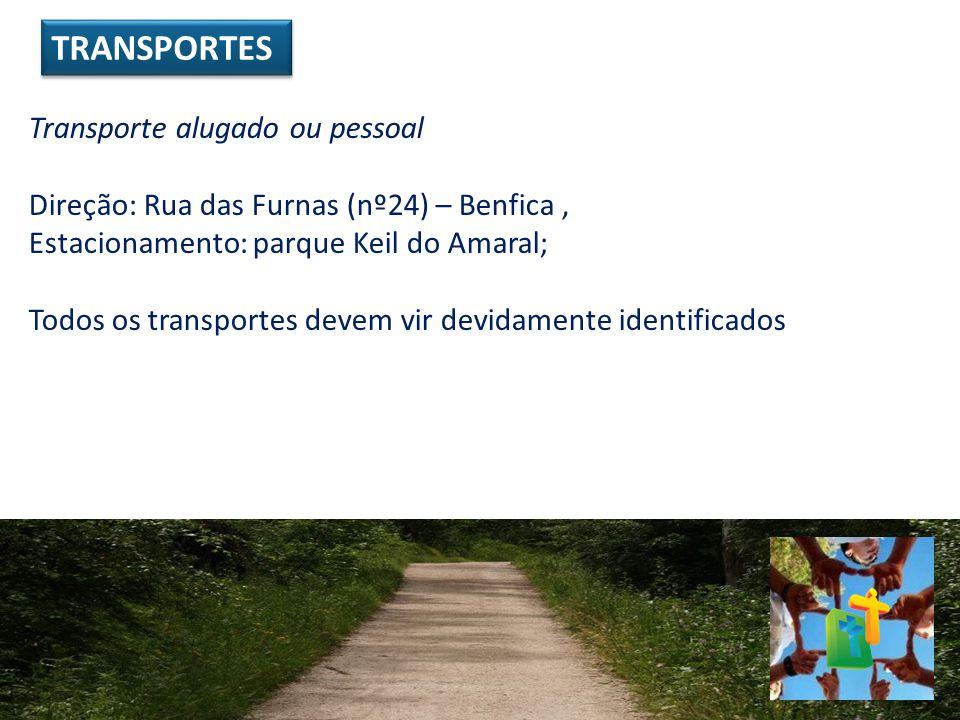 Transporte alugado ou pessoal Direção: Rua das Furnas (nº24) – Benfica, Estacionamento: parque Keil do Amaral; Todos os transportes devem vir devidame