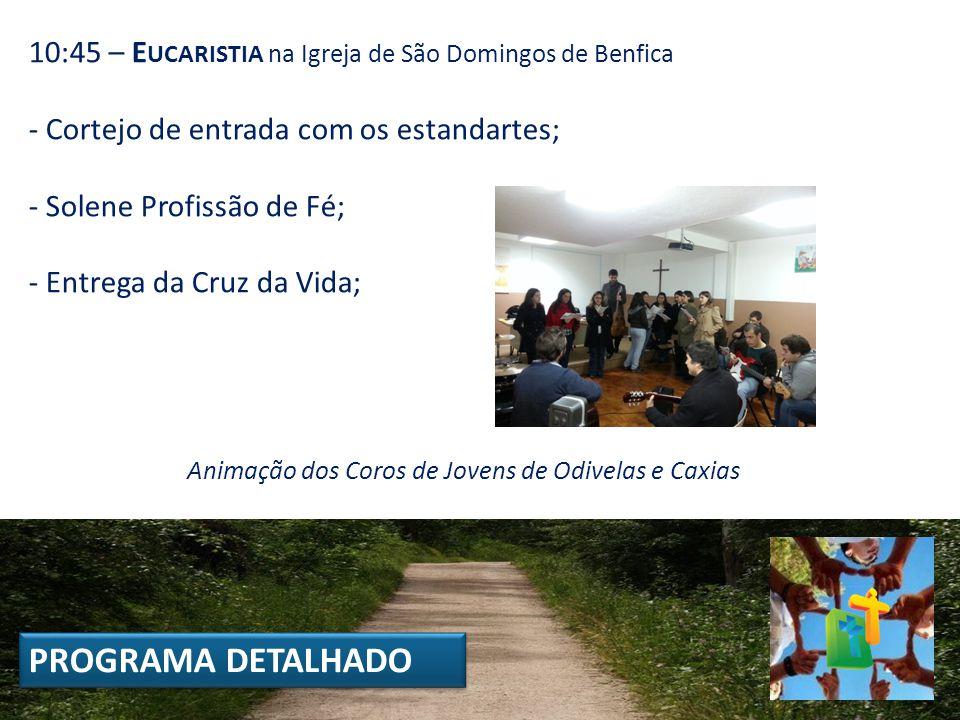 10:45 – E UCARISTIA na Igreja de São Domingos de Benfica - Cortejo de entrada com os estandartes; - Solene Profissão de Fé; - Entrega da Cruz da Vida;