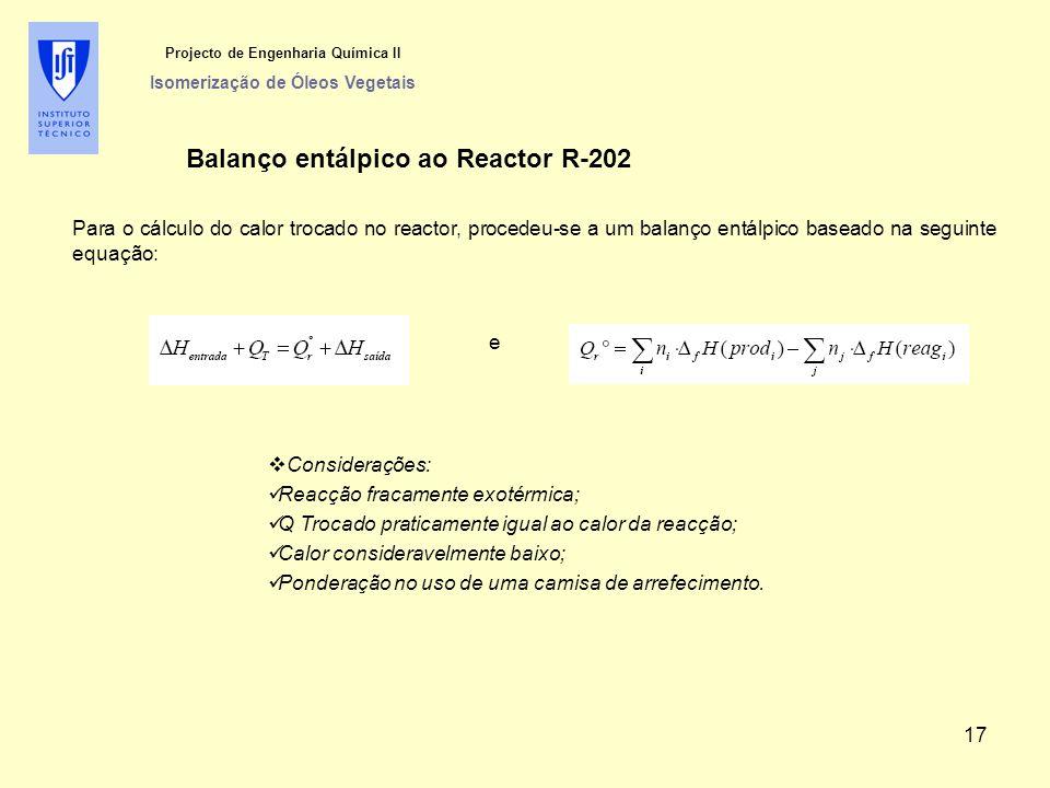 Balanço entálpico ao Reactor R-202 Projecto de Engenharia Química II Isomerização de Óleos Vegetais Para o cálculo do calor trocado no reactor, proced