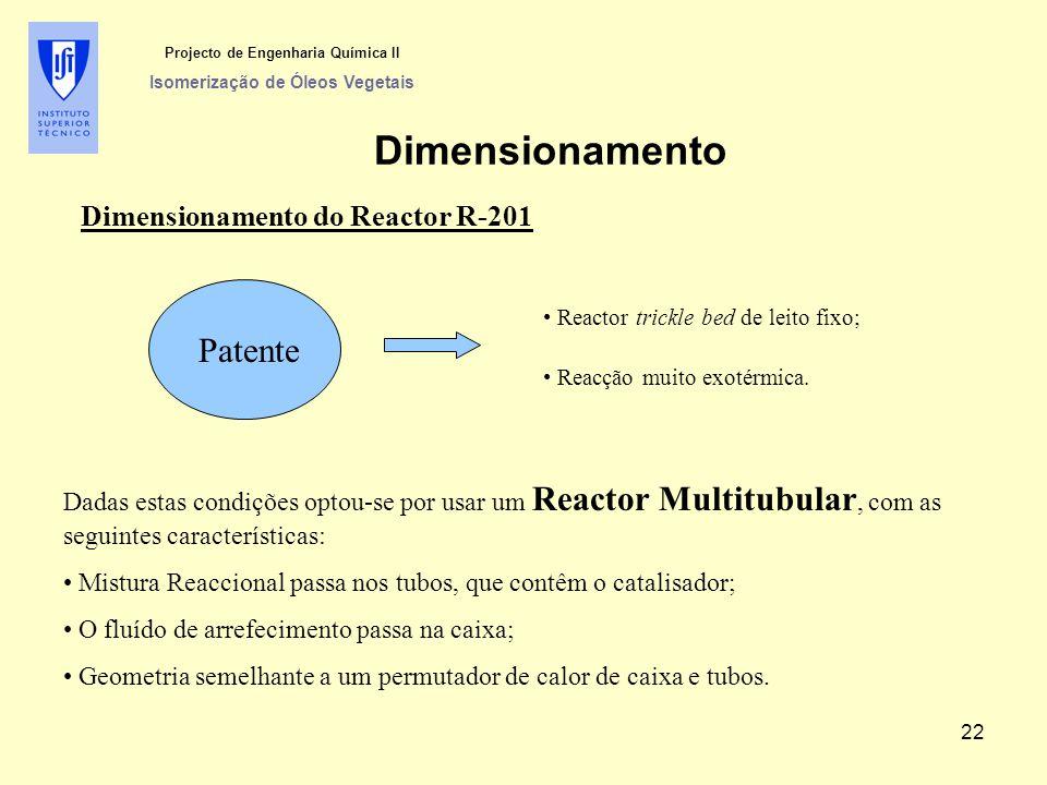 Dimensionamento do Reactor R-201 Patente Reactor trickle bed de leito fixo; Reacção muito exotérmica.