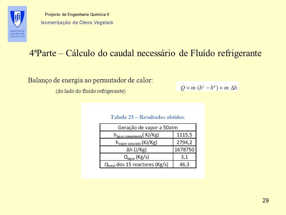 Balanço de energia ao permutador de calor: (do lado do fluido refrigerante) 4ªParte – Cálculo do caudal necessário de Fluído refrigerante Projecto de