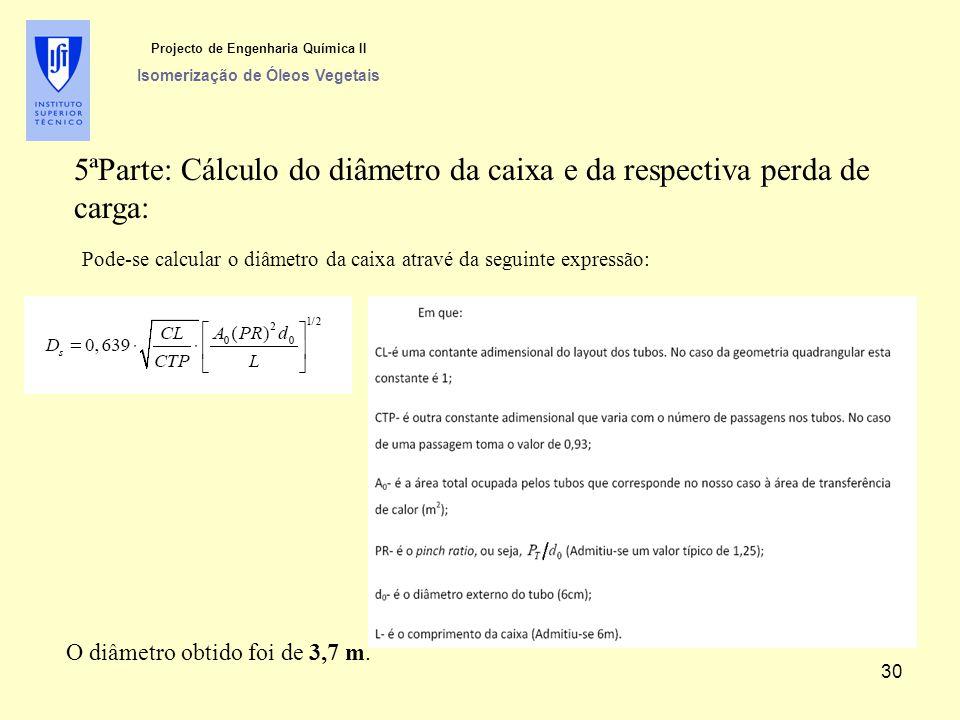 5ªParte: Cálculo do diâmetro da caixa e da respectiva perda de carga: Pode-se calcular o diâmetro da caixa atravé da seguinte expressão: O diâmetro obtido foi de 3,7 m.