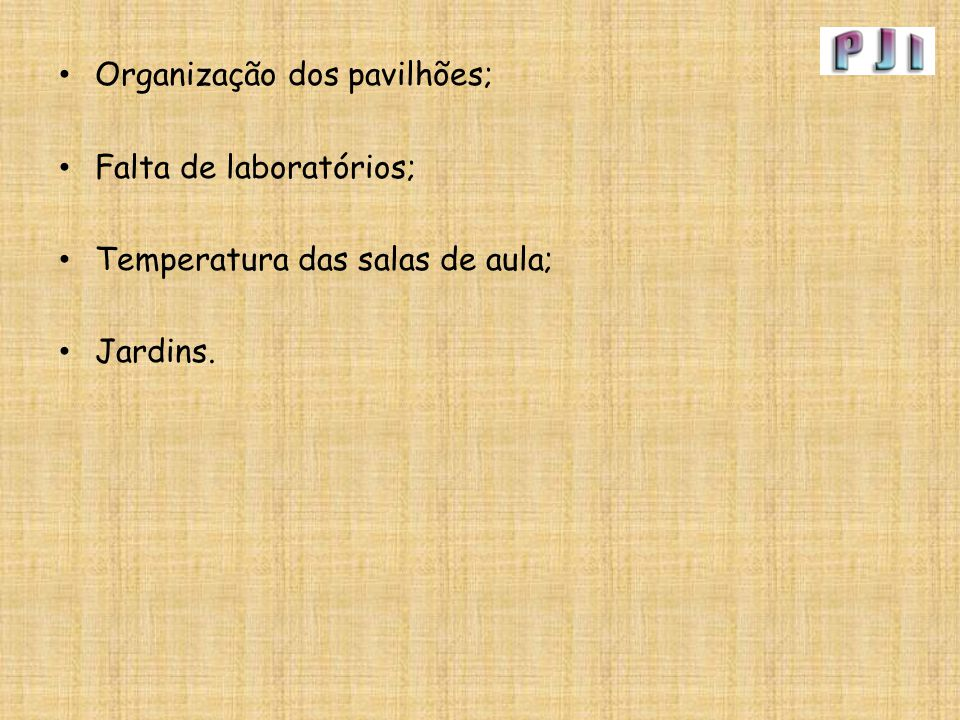 Organização dos pavilhões; Falta de laboratórios; Temperatura das salas de aula; Jardins.