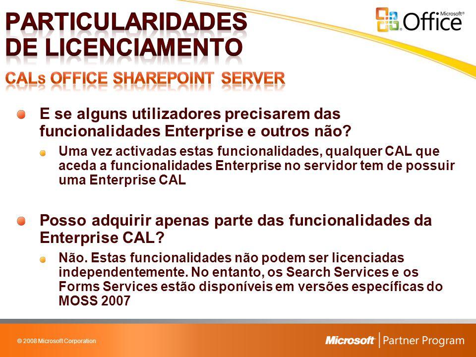 © 2008 Microsoft Corporation E se alguns utilizadores precisarem das funcionalidades Enterprise e outros não? Uma vez activadas estas funcionalidades,